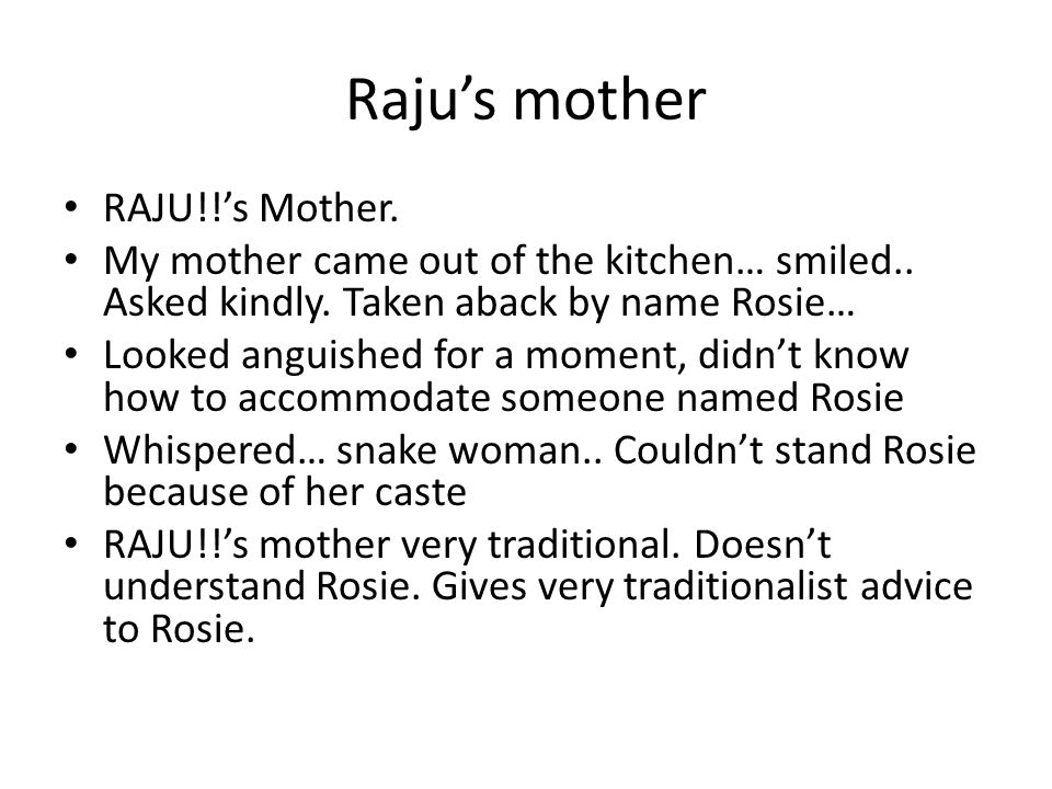 Raju's mother RAJU!!'s Mother. My mother came out of the kitchen… smiled..
