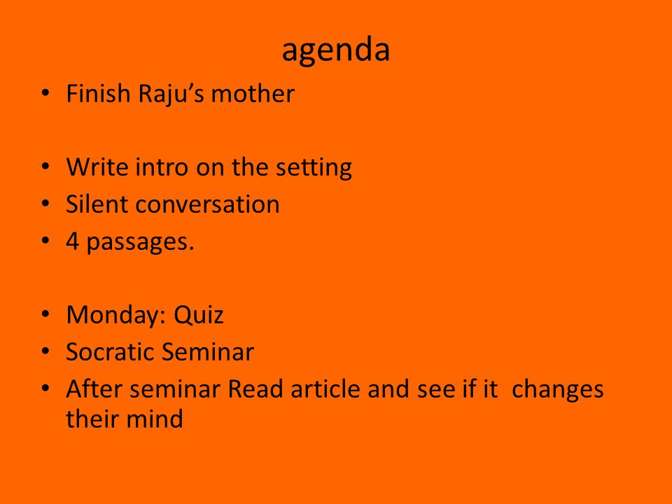 agenda Finish Raju's mother Write intro on the setting Silent conversation 4 passages.
