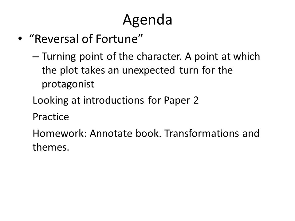 Agenda Reversal of Fortune – Turning point of the character.