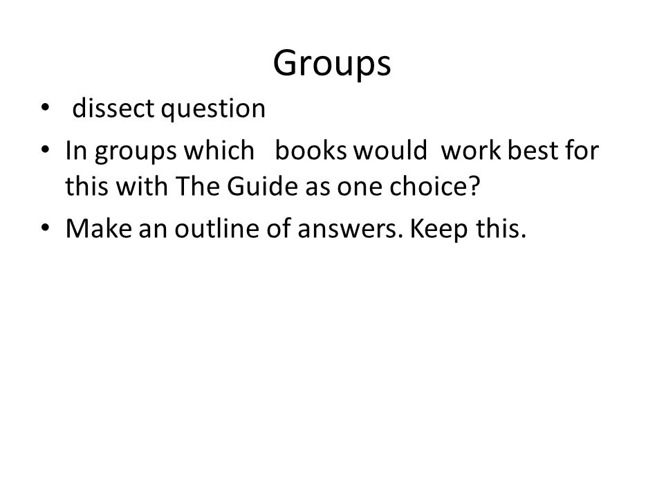 Groups dissect question In groups which books would work best for this with The Guide as one choice.