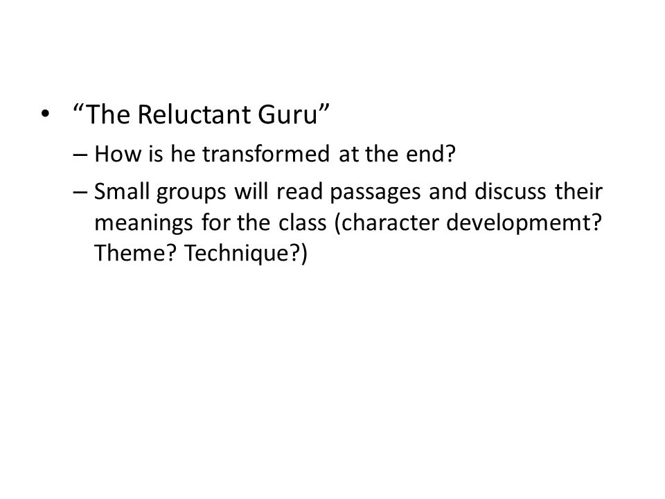 The Reluctant Guru – How is he transformed at the end.