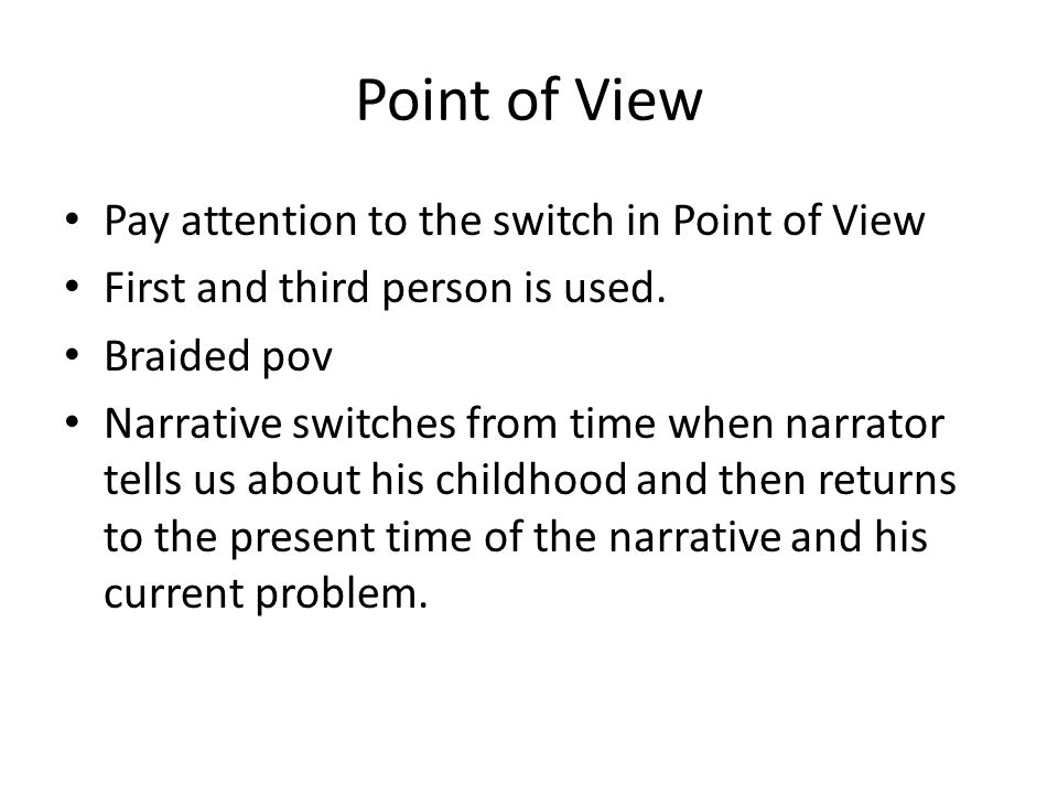 Point of View Pay attention to the switch in Point of View First and third person is used.