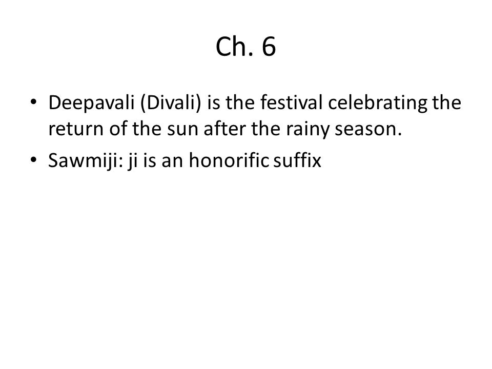 Ch. 6 Deepavali (Divali) is the festival celebrating the return of the sun after the rainy season.