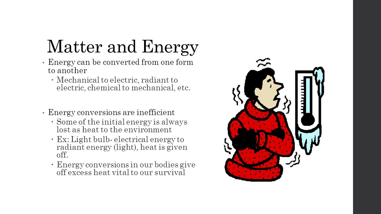 Energy can be converted from one form to another  Mechanical to electric, radiant to electric, chemical to mechanical, etc.
