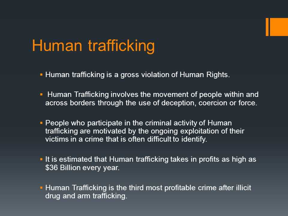 Human trafficking  Human trafficking is a gross violation of Human Rights.