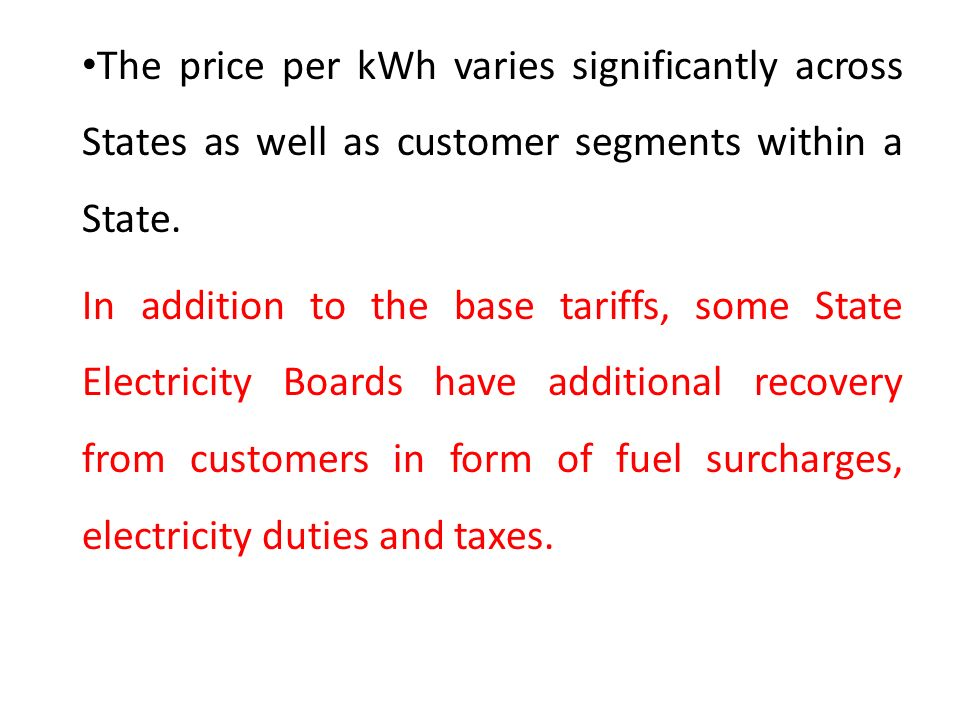 The price per kWh varies significantly across States as well as customer segments within a State.