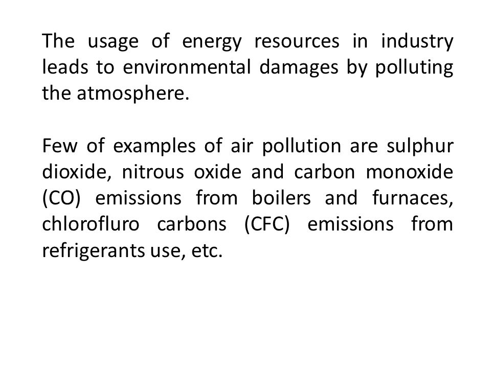 The usage of energy resources in industry leads to environmental damages by polluting the atmosphere.