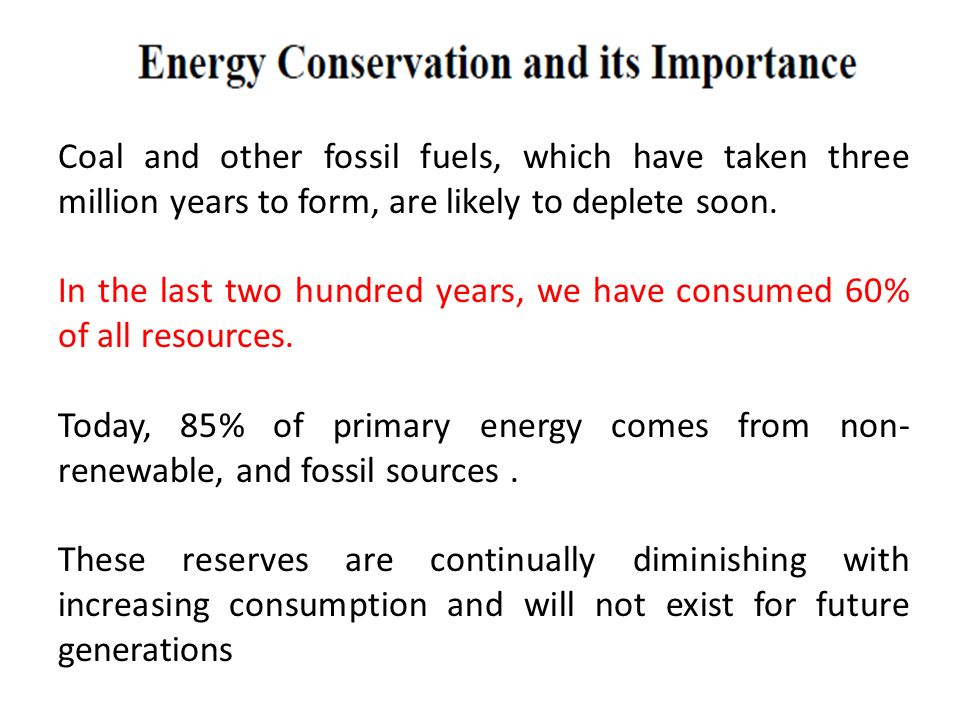 Coal and other fossil fuels, which have taken three million years to form, are likely to deplete soon.