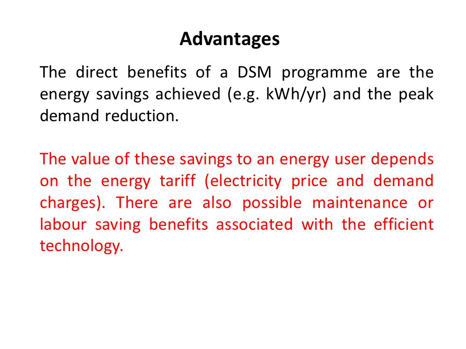Advantages The direct benefits of a DSM programme are the energy savings achieved (e.g.