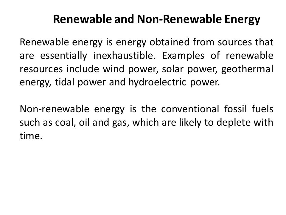 Renewable and Non-Renewable Energy Renewable energy is energy obtained from sources that are essentially inexhaustible.