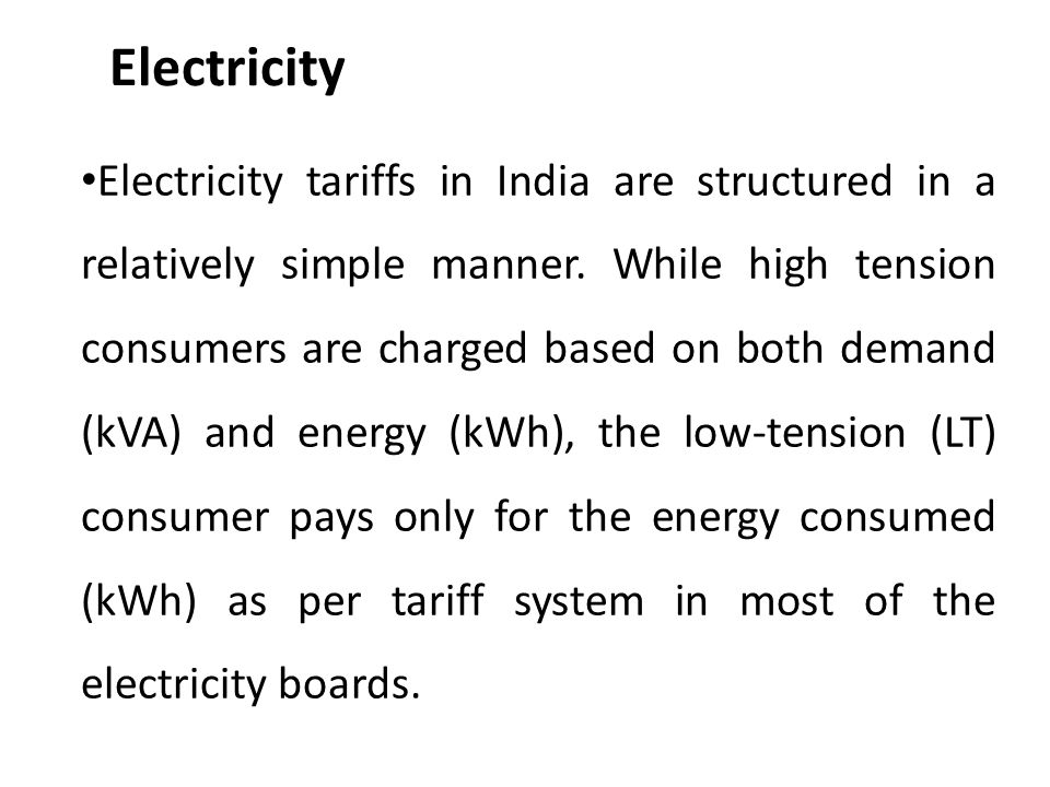 Electricity Electricity tariffs in India are structured in a relatively simple manner.