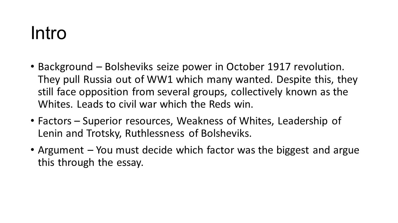did bolsheviks win civil war essay The cheka was a necessary step in asserting domestic control, particularly so in the climate of a civil war as the cheka had been established as a result of particular forms of opposition to the bolshevik government, so did it evolve in response to further displays of rivalry, to the extent whereby its campaign of political terror earned the name the 'red terror'.