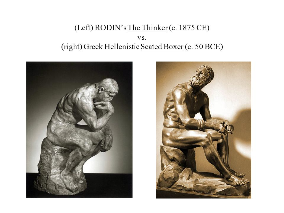 (Left) RODIN's The Thinker (c CE) vs. (right) Greek Hellenistic Seated Boxer (c. 50 BCE)