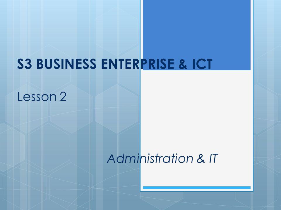 S3 BUSINESS ENTERPRISE & ICT Lesson 2 Administration & IT
