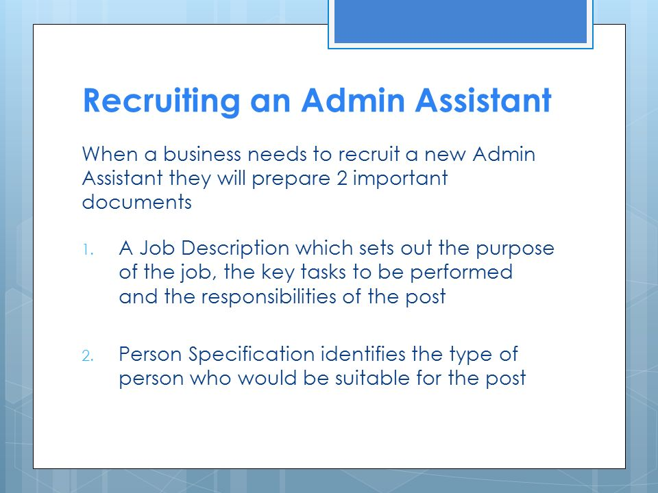 Recruiting an Admin Assistant When a business needs to recruit a new Admin Assistant they will prepare 2 important documents 1.