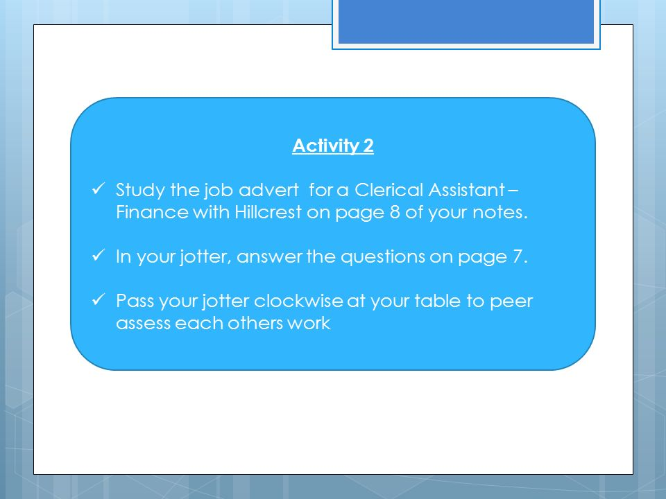 Activity 2 Study the job advert for a Clerical Assistant – Finance with Hillcrest on page 8 of your notes.