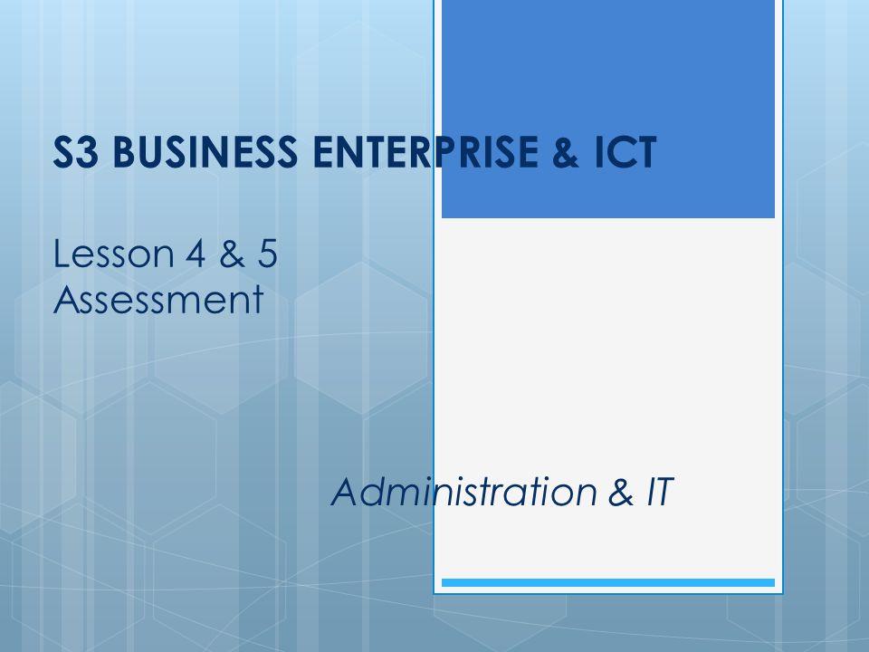 S3 BUSINESS ENTERPRISE & ICT Lesson 4 & 5 Assessment Administration & IT