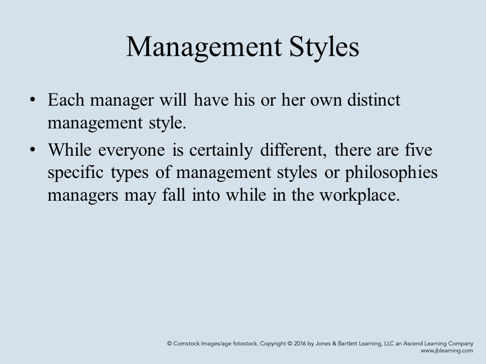 Management Styles Each manager will have his or her own distinct management style.