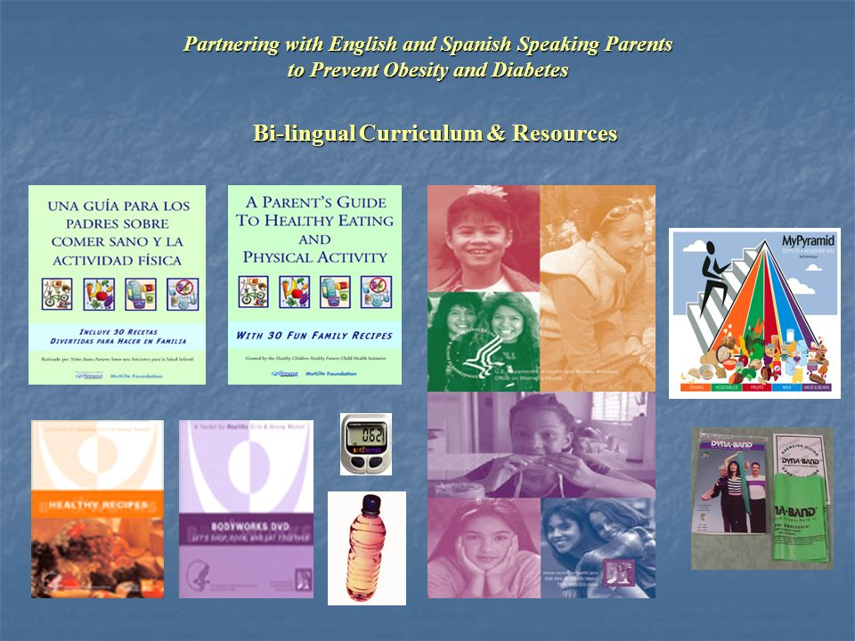 Bi-lingual Curriculum & Resources Partnering with English and Spanish Speaking Parents to Prevent Obesity and Diabetes