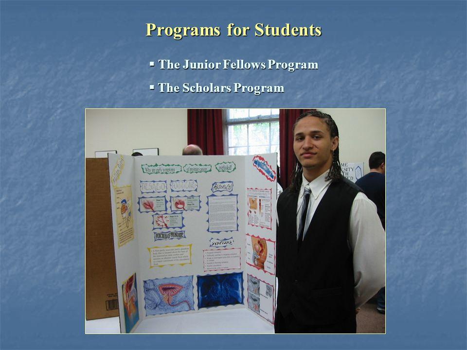 Programs for Students  The Junior Fellows Program  The Scholars Program