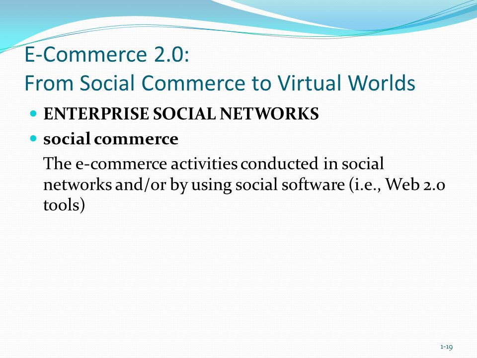 E-Commerce 2.0: From Social Commerce to Virtual Worlds ENTERPRISE SOCIAL NETWORKS social commerce The e-commerce activities conducted in social networ