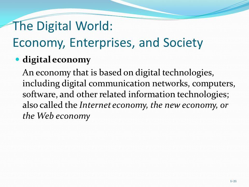 The Digital World: Economy, Enterprises, and Society digital economy An economy that is based on digital technologies, including digital communication
