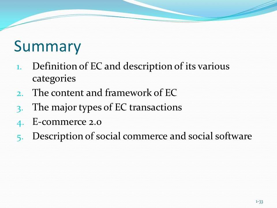 Summary 1. Definition of EC and description of its various categories 2. The content and framework of EC 3. The major types of EC transactions 4. E-co