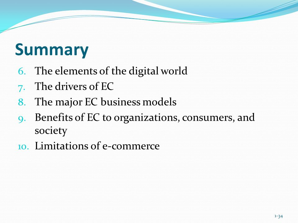 Summary 6. The elements of the digital world 7. The drivers of EC 8. The major EC business models 9. Benefits of EC to organizations, consumers, and s