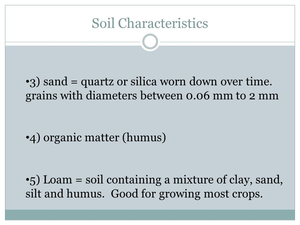 Soil Characteristics 3) sand = quartz or silica worn down over time.