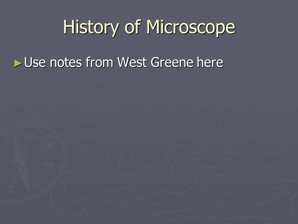 History of Microscope ► Use notes from West Greene here