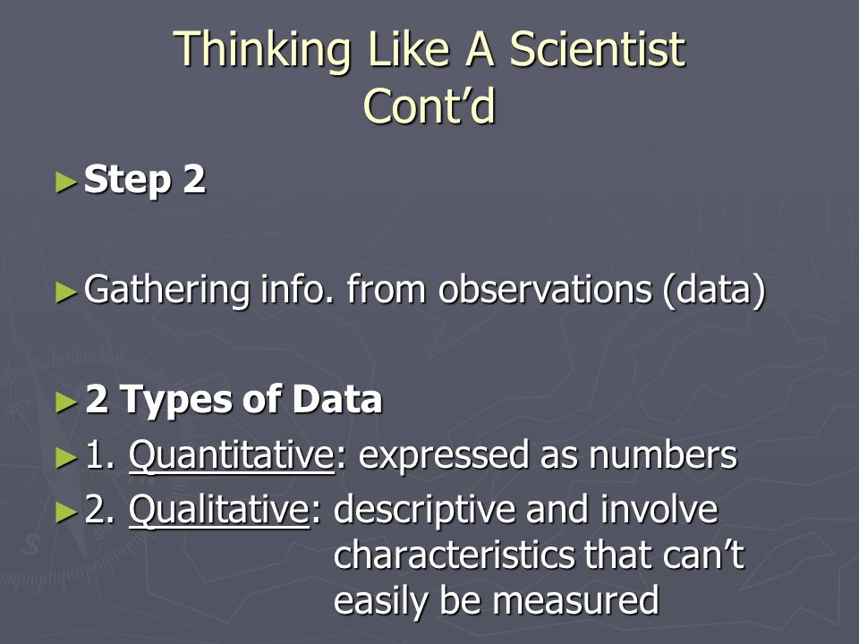 Thinking Like A Scientist Cont'd ► Step 2 ► Gathering info.