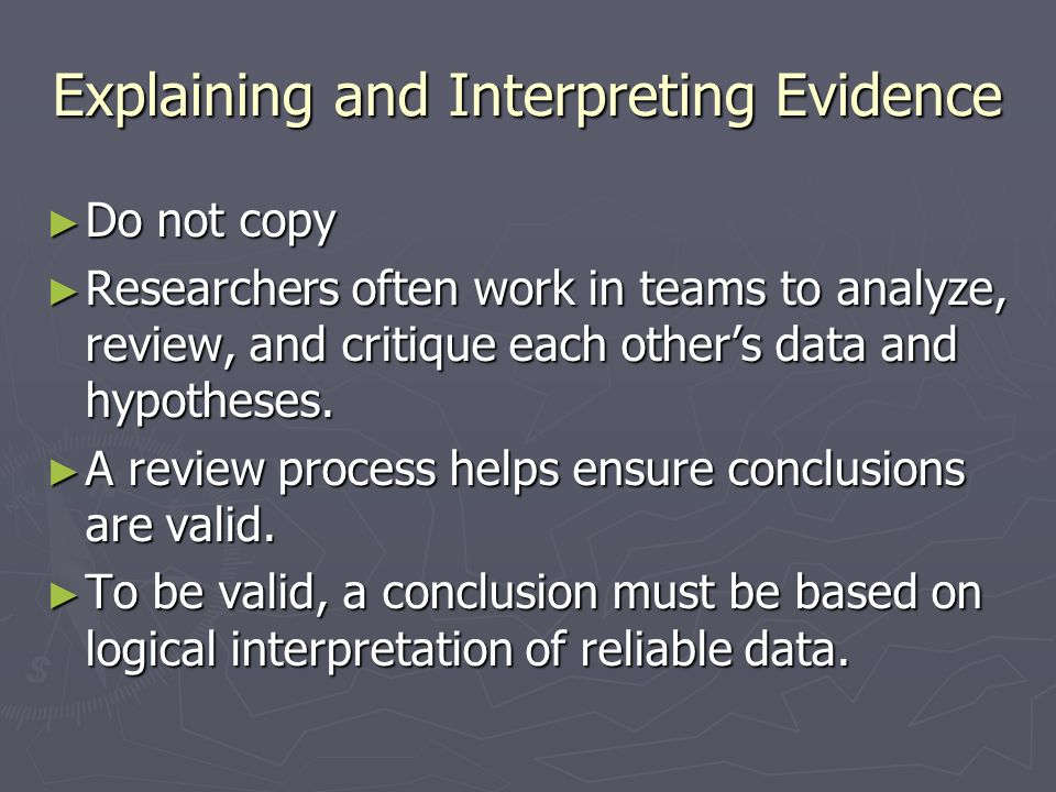 Explaining and Interpreting Evidence ► Do not copy ► Researchers often work in teams to analyze, review, and critique each other's data and hypotheses.