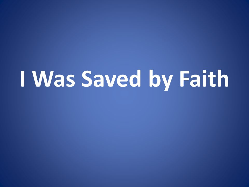 I Was Saved by Faith