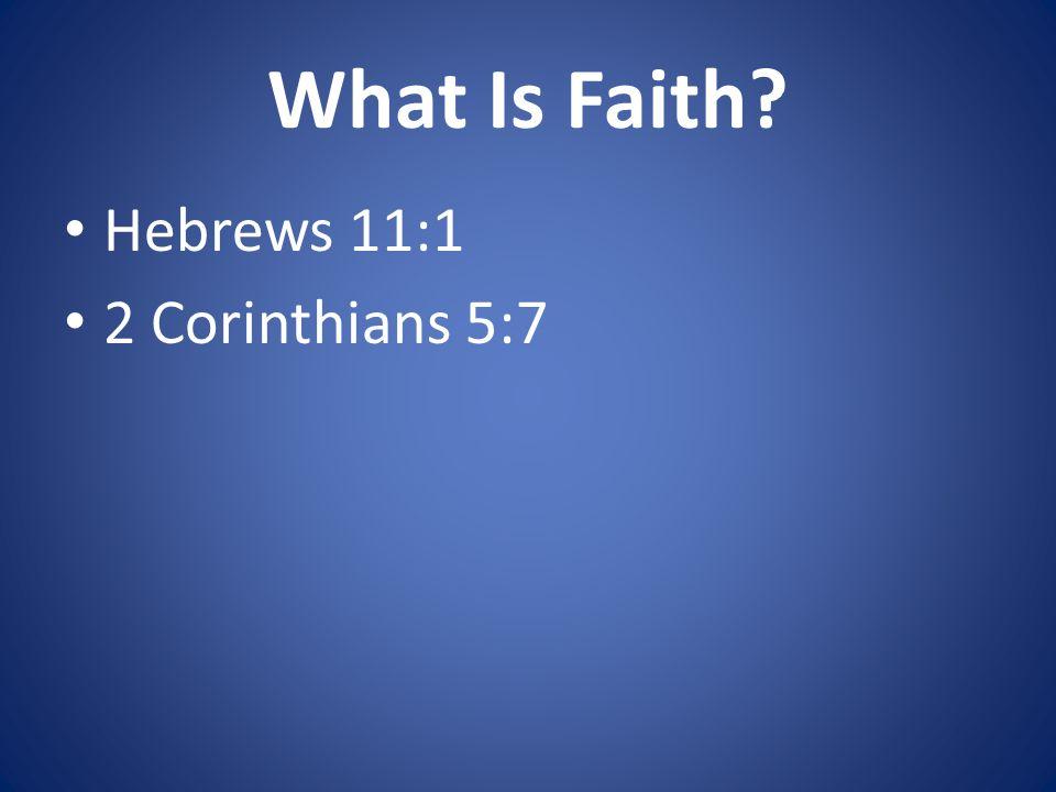 What Is Faith Hebrews 11:1 2 Corinthians 5:7