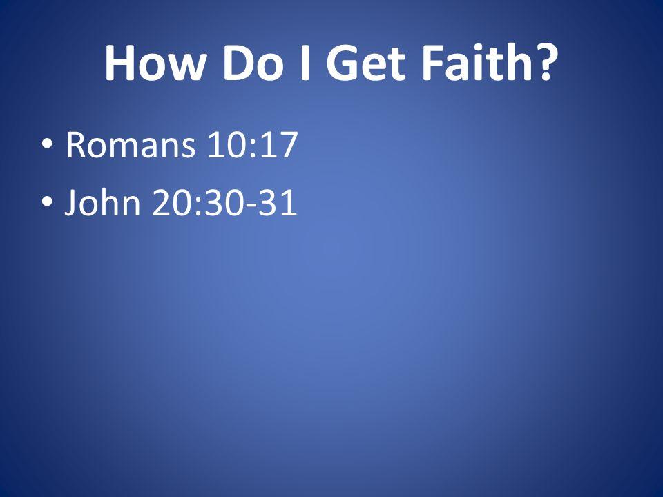 How Do I Get Faith Romans 10:17 John 20:30-31