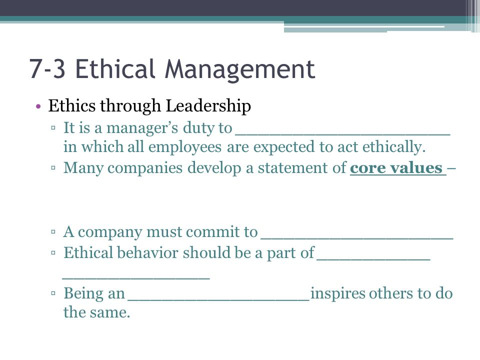 7-3 Ethical Management Ethics through Leadership ▫It is a manager's duty to ___________________ in which all employees are expected to act ethically.