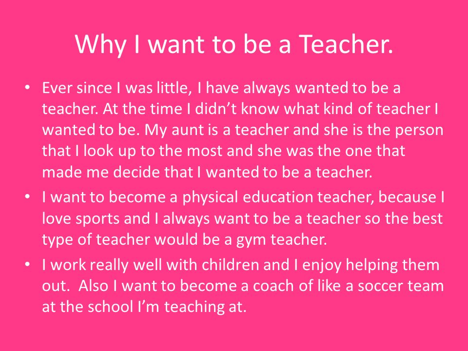 essays on why i want to become a teacher College links college reviews college essays i want to become a teacher because i i have a very strong passion for becoming a special education teacher.