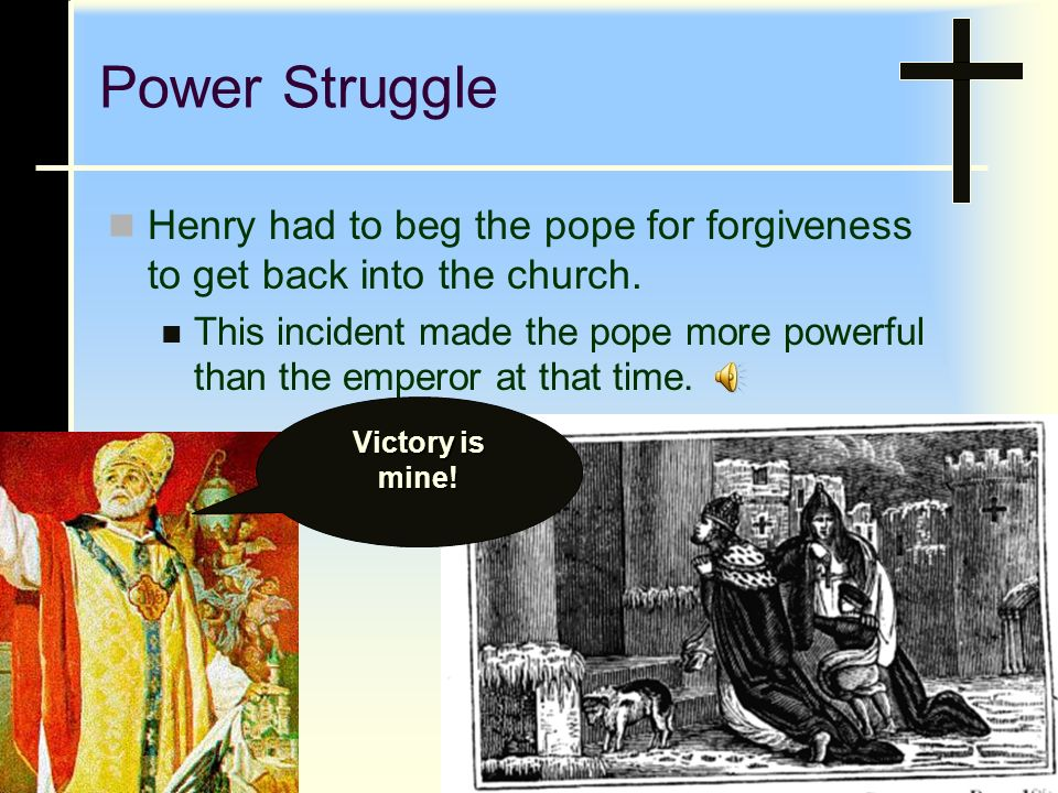 Power Struggle Henry became angry and tried to have the pope removed however, the pope excommunicated Henry IV.