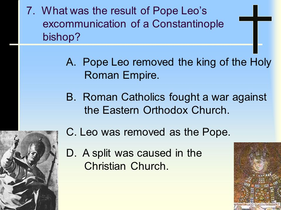 6.Many Eastern Europeans did not consider the Pope the head of the Christian Church.