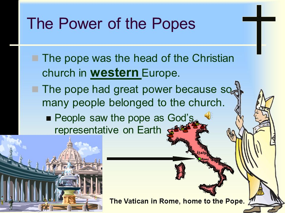 The Power of the Popes Main Idea 1: Popes and kings ruled Europe as spiritual and political leaders