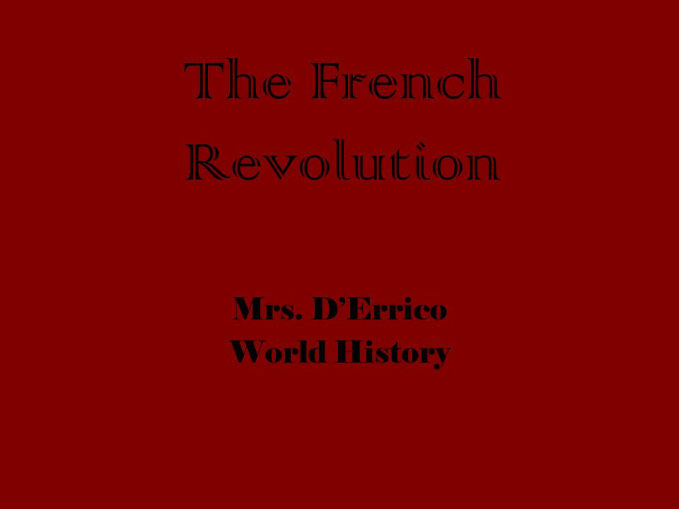 The French Revolution Mrs. D'Errico World History