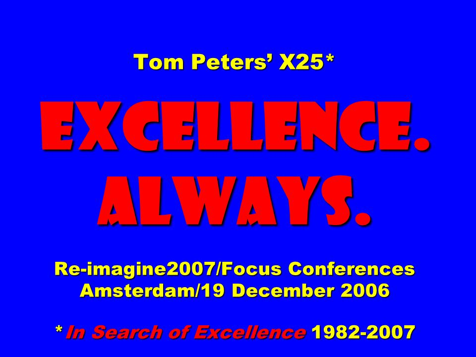 Tom Peters' X25* EXCELLENCE. ALWAYS.