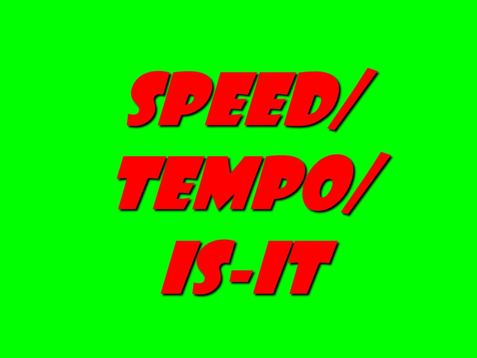 Speed/ Tempo/ is-it