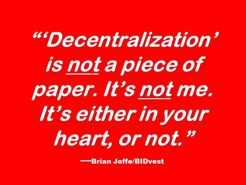 'Decentralization' is not a piece of paper. It's not me.