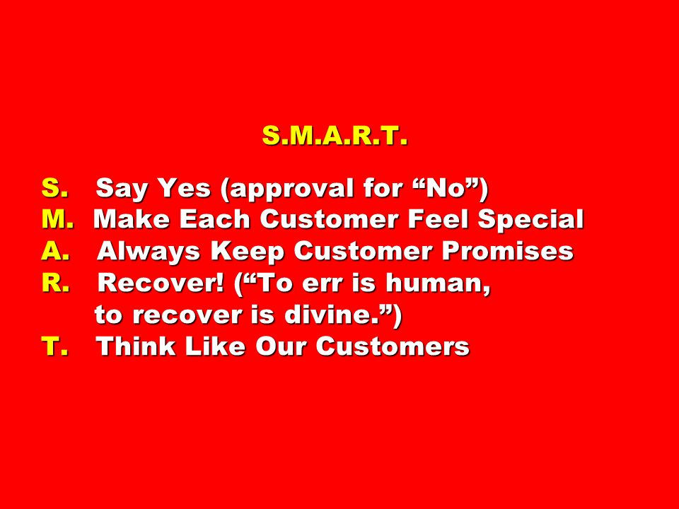 S.M.A.R.T. S. Say Yes (approval for No ) M. Make Each Customer Feel Special A.