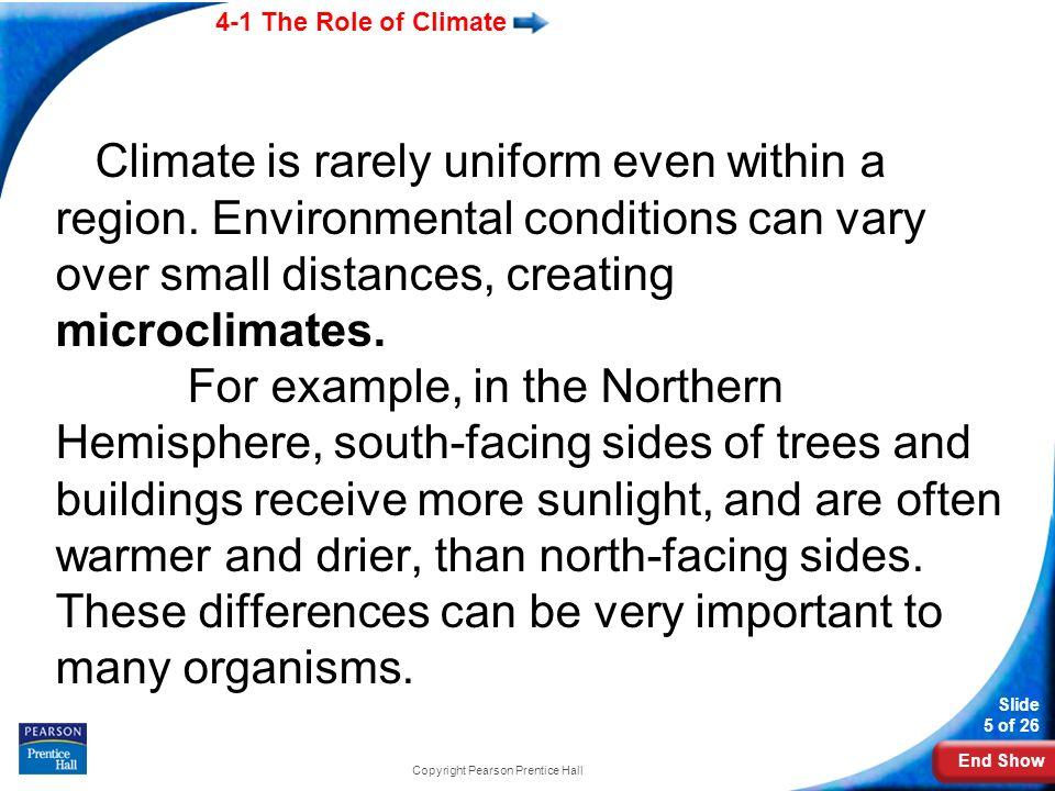 End Show 4-1 The Role of Climate Slide 5 of 26 Climate is rarely uniform even within a region.