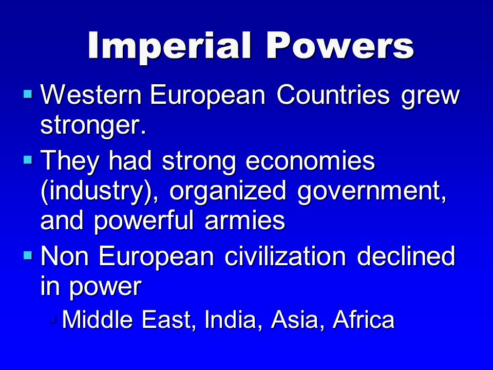 Imperial Powers  Western European Countries grew stronger.