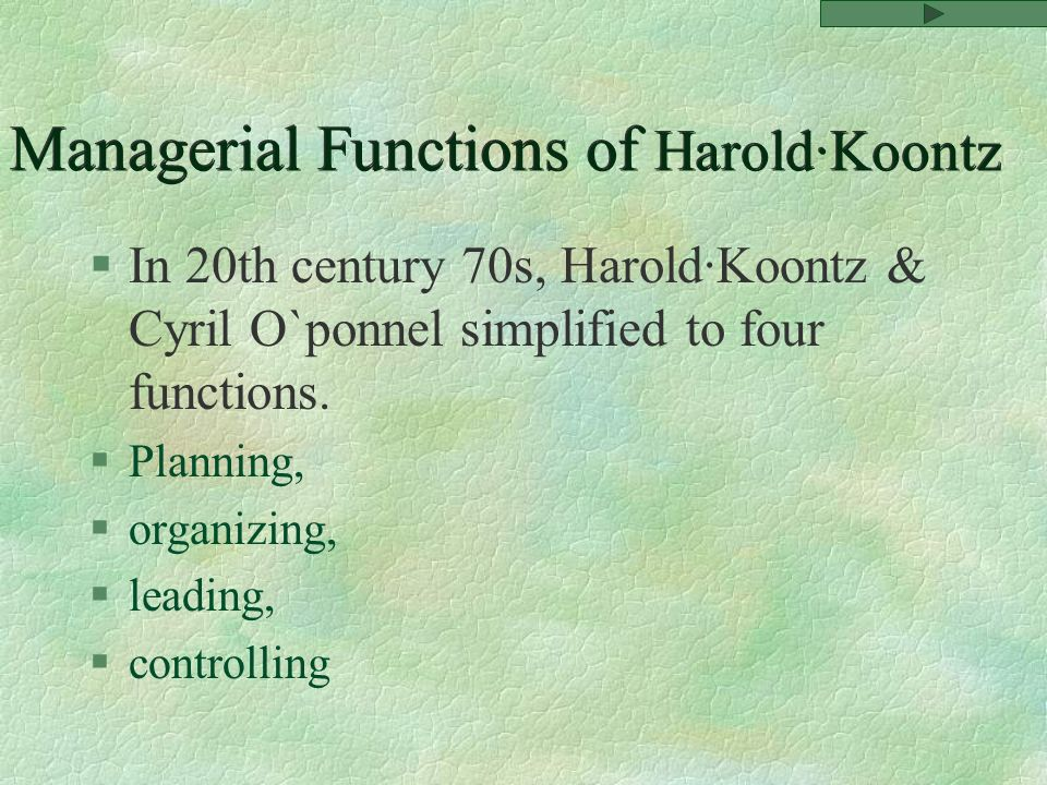 §In 20th century 70s, Harold·Koontz & Cyril O`ponnel simplified to four functions.