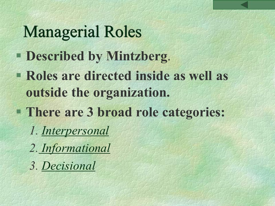 Managerial Roles §Described by Mintzberg.
