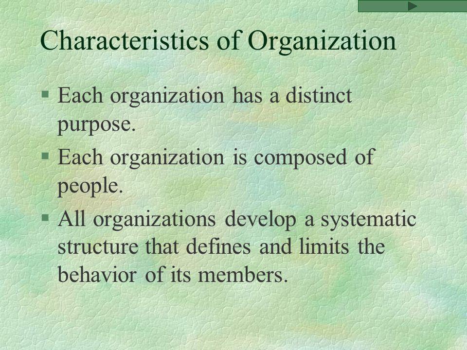 Characteristics of Organization §Each organization has a distinct purpose.